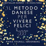 Il metodo danese per vivere felici. Hygge – Hygge: The Danish Art of Happiness
